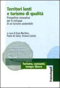 Foto Cover di Territori lenti e turismo di qualità. Prospettive innovative per lo sviluppo di un turismo sostenibile, Libro di  edito da Franco Angeli