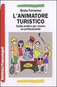 Libro L' animatore turistico. Guida pratica per essere un professionista Bruna Ferrarese
