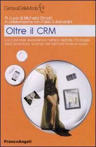 Libro Oltre il CRM. La customer experience nell'era digitale. Strategie, best practices, scenari del settore moda e lusso