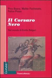 Libro Il corsaro Nero. Nel mondo di Emilio Salgari Pino Boero Walter Fochesato Felice Pozzo