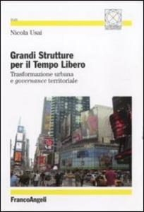 Libro Grandi strutture per il tempo libero. Trasformazione urbana e governance territoriale Nicola Usai
