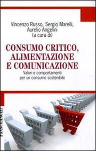 Foto Cover di Consumo critico, alimentazione e comunicazione. Valori e comportamenti per un consumo sostenibile, Libro di  edito da Franco Angeli