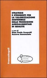 Libro Strategie e strumenti per la valorizzazione sostenibile delle produzioni agroalimentari di qualità