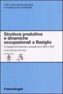 Libro Struttura produttiva e dinamiche occupazionali a Basiglio. Un'analisi del territorio comunale tra il 2004 e il 2010