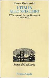 Foto Cover di L' Italia allo specchio. L'Europeo di Arrigo Benedetti (1945-1954), Libro di Elena Gelsomini, edito da Franco Angeli