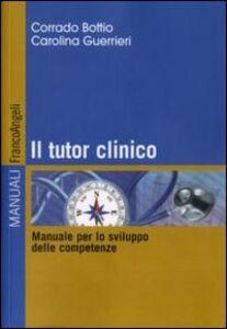 Foto Cover di Il tutor clinico. Manuale per lo sviluppo delle competenze, Libro di Corrado Bottio,Carolina Guerrieri, edito da Franco Angeli