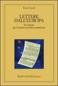 Lettere dall'Europa. Un futuro per il nostro vecchio continente