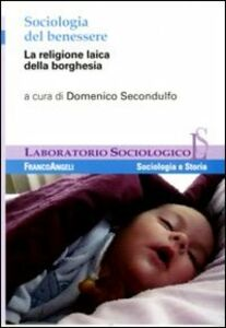 Foto Cover di Sociologia del benessere. La religione laica della borghesia, Libro di  edito da Franco Angeli