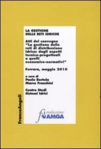 La gestione delle reti idriche. Atti del Convegno (Ferrara, Maggio 2010)