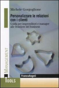 Personalizzare le relazioni con i clienti. Guida per imprenditori e manager alle frontiere del business