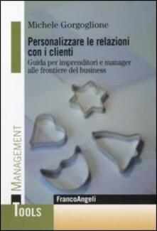 Associazionelabirinto.it Personalizzare le relazioni con i clienti. Guida per imprenditori e manager alle frontiere del business Image