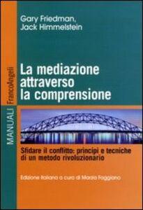 La mediazione attraverso la comprensione. Sfidare il conflitto: principi e tecniche di un metodo rivoluzionario
