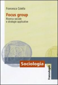 Libro Focus group. Ricerca sociale e strategie applicative Francesca Colella