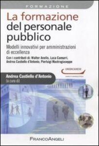 Libro La formazione del personale pubblico. Modelli innovativi per amministrazioni di eccellenza