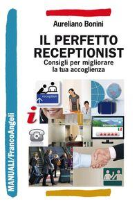 Foto Cover di Il perfetto receptionist. Consigli per migliorare la tua accoglienza, Libro di Aureliano Bonini, edito da Franco Angeli