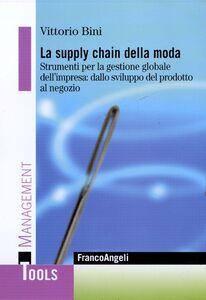 Foto Cover di La supply chain della moda. Strumenti per la gestione globale del'impresa: dallo sviluppo del prodotto al negozio, Libro di Vittorio Bini, edito da Franco Angeli