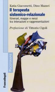 Il terapeuta sistemico-relazionale. Itinerari, mappe e nessi tra interazioni e rappresentazioni