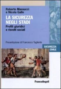 Libro La sicurezza negli stadi. Profili giuridici e risvolti sociali Roberto Massucci , Nicola Gallo