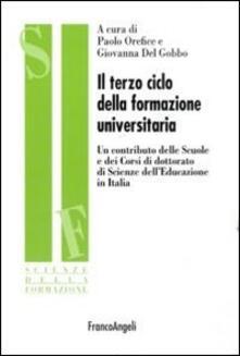 Il terzo ciclo della formazione universitaria. Un contributo delle scuole e dei corsi di dottorato di scienze dell'educazione in Italia - copertina
