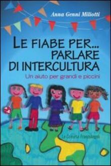 Le fiabe per... parlare di intercultura. Un aiuto per grandi e piccini - Anna Genni Miliotti - copertina