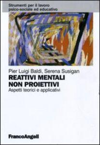 Libro Reattivi mentali non proiettivi. Aspetti teorici e applicativi Pier L. Baldi , Serena Susigan