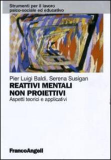 Reattivi mentali non proiettivi. Aspetti teorici e applicativi - Pier L. Baldi,Serena Susigan - copertina