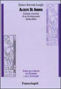 Alceste De Ambris. L'utopia concreta di un rivoluzionario sindacalista