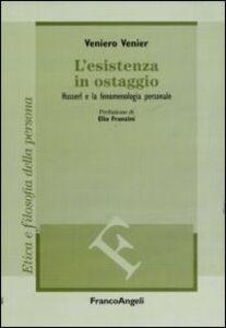 Libro L' esistenza in ostaggio. Husserl e la fenomenologia personale Veniero Venier