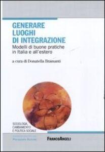 Libro Generare luoghi di integrazione. Modelli di buone pratiche in Italia e all'estero