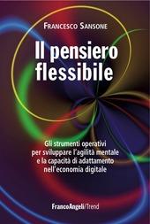Il pensiero flessibile. Gli strumenti operativi per sviluppare la flessibilita mentale e raggiungere l'eccellenza in ambito professionale