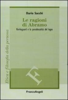 Le ragioni di Abramo. Kierkegaard e la paradossalità del logos - Dario Sacchi - copertina