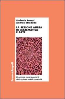 La sezione aurea in matematica e arte - Stefania Funari,Andrea Stradella - copertina