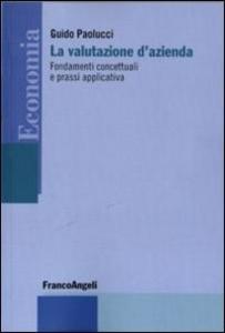 Libro La valutazione d'azienda. Fondamenti concettuali e prassi applicativa Guido Paolucci