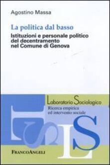 La politica dal basso. Istituzioni e personale politico del decentramento nel Comune di Genova - Agostino Massa - copertina