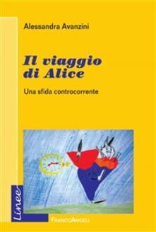 Il viaggio di Alice. Una sfida controcorrente - Alessandra Avanzini - ebook