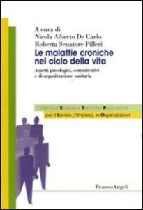 Libro Le malattie croniche nel ciclo della vita. Aspetti psicologici, comunicativi e di organizzazione sanitaria