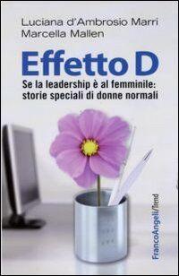 Effetto D. Se la leadership è al femminile: storie speciali di donne normali