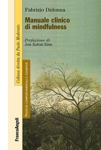 Foto Cover di Manuale clinico di mindfulness, Libro di Fabrizio Didonna, edito da Franco Angeli