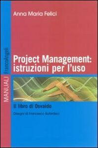 Foto Cover di Project management: istruzioni per l'uso. Il libro di Osvaldo, Libro di Anna M. Felici, edito da Franco Angeli