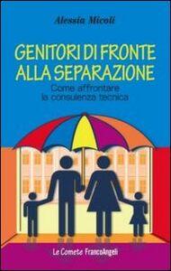 Libro Genitori di fronte alla separazione. Come affrontare la consulenza tecnica Alessia Micoli