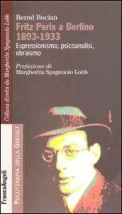 Foto Cover di Fritz Perls a Berlino 1893-1933. Espressionismo, psicoanalisi, ebraismo, Libro di Bernd Bocian, edito da Franco Angeli