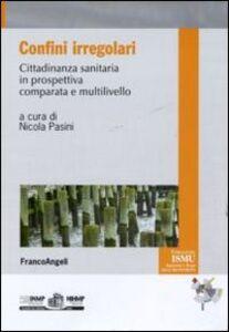 Foto Cover di Confini irregolari. Cittadinanza sanitaria in prospettiva comparata e multilivello, Libro di  edito da Franco Angeli