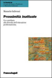 Prossimità inattuale. Un contributo alla filosofia dell'educazione problematicista - Manuela Gallerani - copertina