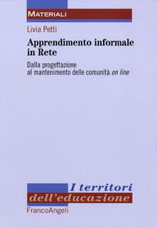 Apprendimento informale in rete. Dalla progettazione al mantenimento delle comunità on line - Livia Petti - copertina