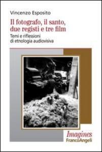 Il fotografo, il santo, due registi e tre film. Temi e riflessioni di etnologia audiovisiva