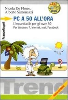 Pc a 50 all'ora. L'imparafacile per gli over 50. Per Windows 7, Internet, mail, Facebook. Con CD-ROM - Nicola De Florio,Alberto Simonazzi - copertina