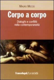 Corpo a corpo. Dialoghi e conflitti nella contemporaneità - Mauro Miccio - copertina