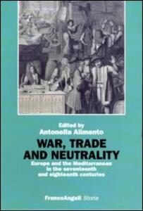 War, trade and neutrality. Europe and the Mediterranean in seventeenth and eighteenth centuries