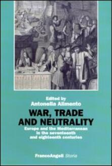 War, trade and neutrality. Europe and the Mediterranean in seventeenth and eighteenth centuries - copertina