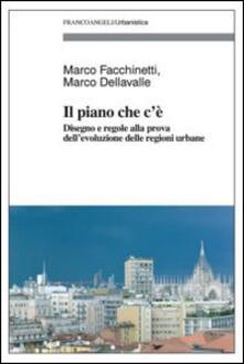 Il piano che c'è. Disegno e regole alla prova dell'evoluzione delle regioni urbane - Marco Facchinetti,Marco Dellavalle - copertina
